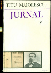 Carte Editie princeps - Jurnal si Epistolar -Vol. V (10/22 iulie 1864 - 7/19 noiembrie 1866)- Titu Maiorescu