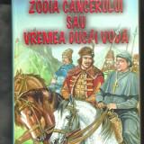 Mihail Sadoveanu - ZODIA CANCERULUI SAU VREMEA DUCAI-VODA , Roman istoric 2003