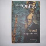 Carte Psihologie - Michel Onfray - Freud Amurgul unui idol -RF1/2