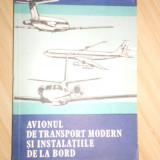 V. GAVRILIU--AVIONUL DE TRANSPORT MODERN SI INSATALATIILE DE LA BORD - Carti Transporturi