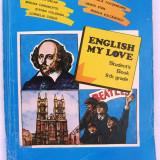 Rada Balan s.a.- ENGLISH MY LOVE, Student's Book 9th grade., Ed. Didactica si pedagogica, 1996, 264 pag cu ilustratii - Manual Clasa a IX-a, Limbi straine