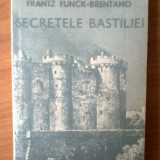 Z Frantz Funck-Brentano - Secretele Bastiliei - Istorie