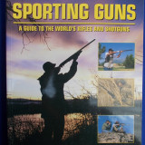 GHID ARME DE VANATOARE ~ SPORTING GUNS [ A GUIDE TO THE WORLD'S RIFLES AND SHOTGUNS ] - CHRIS MCNAB - LONDRA - 2007