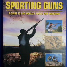 GHID ARME DE VANATOARE ~ SPORTING GUNS [ A GUIDE TO THE WORLD'S RIFLES AND SHOTGUNS ] - CHRIS MCNAB - LONDRA - 2007 - Carte Hobby Sport