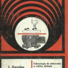 Carti de stiinta - I. Gavrilas, N. Voicu - Tehnologia de fabricatie a rotilor dintate pe masini-unelte clasice si cu comanda program