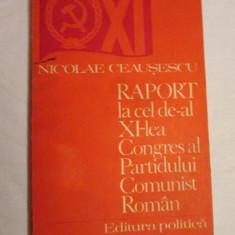 Nicolae Ceausescu Raport la al XI Congres al Partidului Comunist Roman, PCR, Epoca de aur, carti comuniste - Carte Epoca de aur