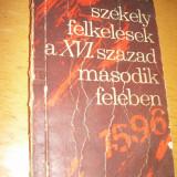 Carte Literatura Maghiara - SZEKELY FELKELESEK A XVI.SZAZAD MASODIK FELEBEN - DEMENY LAJOS ( RASCOALELE SECUIESTI IN A DOUA JUMATATE A SEC XVI ) - CARTE IN LIMBA MAGHIARA