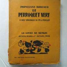 Carte veche - Printesa Bibescu Princesse Bibesco Le perrouquet vert Paris 1928 33 gravuri in lemn de Ch. Hallo
