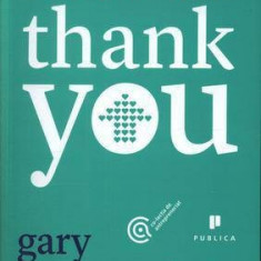 Carte afaceri - Economia Thank You, Gary Vaynerchuk, - Carte noua - Sigilata in tipla