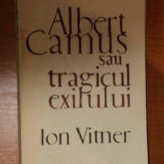 ALBERT CAMUS SAU TRAGICUL EXILULUI de ION VITNER, 1968 - Studiu literar
