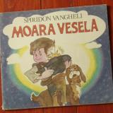 Carte educativa - Carte -- Moara vesela de Spiridon Vangheli - Ed. Ion Creanga 1990 - 72 pagini !!