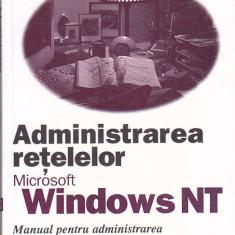 MICROSOFT PRESS - ADMINISTRAREA RETELELOR MICROSOFT WINDOWS NT, Teora