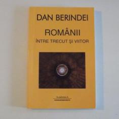 ROMANII INTRE TRECUT SI VIITOR de DN BERINDEI , 2012