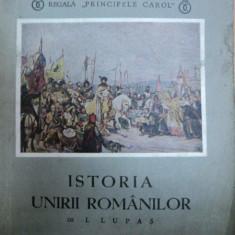 Carte veche - ISTORIA UNIRII ROMANILOR-I.LUPAS-BUCURESTI 1938
