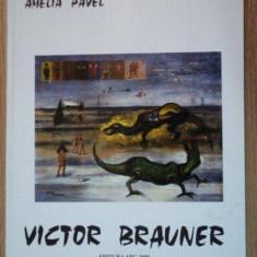 Carte Istoria artei - VICTOR BRAUNER de AMELIA PAVEL, 2000