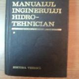 MANUALUL INGINERULUI HIDROTEHNICIAN , VOL. I de DUMITRU DUMITRESCU , RADU A. POP , Bucuresti 1969