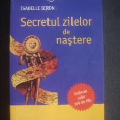 ISABELLE BIRON - SECRETUL ZILELOR DE NASTERE * ZODIACUL CELOR 366 DE ZILE - Carte Hobby Astrologie, Litera