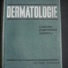Carte Dermatologie si venerologie - S. LONGHIN * ST. ANTONESCU * A. POPESCU - DERMATOLOGIE