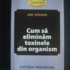 JANE SCRIVNER - CUM SA ELIMINAM TOXINELE DIN ORGANISM - Carte Dietoterapie