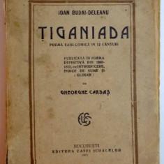 Beletristica - TIGANIADA. POEMA EROI-COMICA IN 12 CANTURI de IOAN BUDAI-DELEANU 1925, CONTINE DEDICATIA LUI GHEORGHE CARDAS