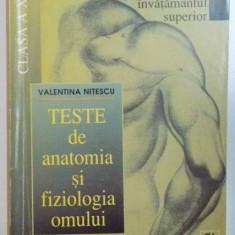 TESTE DE ANATOMIA SI FIZIOLOGIA OMULUI, CLASA A XI A PENTRU ADMITEREA IN INVATAMANTUL SUPERIOR de VALENTINA NITESCU, EDITIE REVAZUTA, 1997