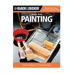Black & Decker Here's How Painting: 29 Projects with Paint - Carte Literatura Engleza