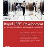 Rapid J2ee(tm) Development: An Adaptive Foundation for Enterprise Applications