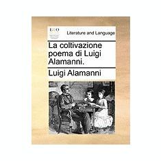 La Coltivazione Poema Di Luigi Alamanni. - Carte Literatura Engleza