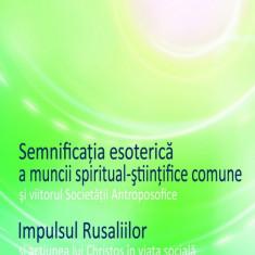 Sergej O. Prokofieff - Semnificatia esoterica a muncii spiritual-stiintifice comune si viitorul Societatii Antroposofice; Impulsul Ru... - 539736 - Carte Hobby Paranormal