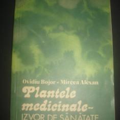 OVIDIU BOJOR, MIRCEA ALEXAN - PLANTELE MEDICINALE, IZVOR DE SANATATE