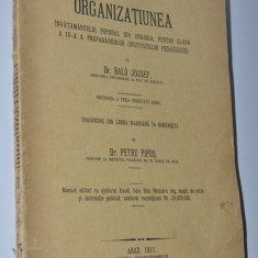 Organizatiunea invatamantului poporal din Ungaria Dr. Balo Jozsef - 1911 Arad - Carte Editie princeps