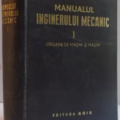 MANUALUL INGINERULUI MECANIC, VOL I : ORGANE DE MASINI SI MASINI 1949 - Carti Mecanica