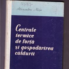 ALEXANDRU MISU -CENTRALE TERMICE DE FORTA SI GOSPODARIREA CALDURII - Carte Teste Nationale Altele