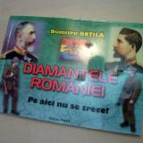 Diamantele Romaniei Pe Aici Nu Se Trece! - Dumitru Botila(dedicatie/semnatura)
