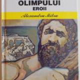 LEGENDELE OLIMPULUI , VOL. II EROII de ALEXANDRU MITRU , 2011