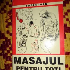 Masajul pentru toti 173pag.- Sabin Ivan - Carte Recuperare medicala