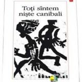 Claude Levi-Strauss - Toti sintem niste canibali