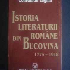 CONSTANTIN LOGHIN - ISTORIA LITERATURII ROMANE DIN BUCOVINA - Istorie