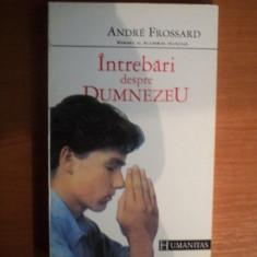Carti Crestinism - INTREBARI DESPRE DUMNEZEU de ANDRE FROSSARD
