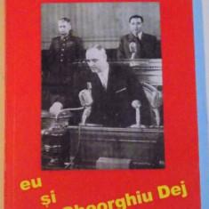 Istorie - EU SI GHEORGHIU DEJ de GHEORGHE APOSTOL 1998
