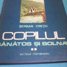 COPILUL SANATOS SI BOLNAV VOL II DE SERBAN CRETU 1977, 335 PAG.CARTONATA - Carte Pediatrie
