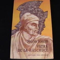 VATRA DE LA RASCRUCE-MARIN IONITA- - Roman istoric
