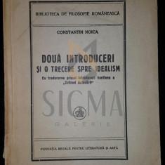 CONSTANTIN NOICA - DOUA INTRODUCERI SI O TRECERE SPRE IDEALISM, 1943 - Carte de colectie
