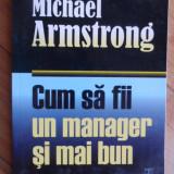 Cum Sa Fii Un Manager Si Mai Bun - Michael Armstrong, 531804